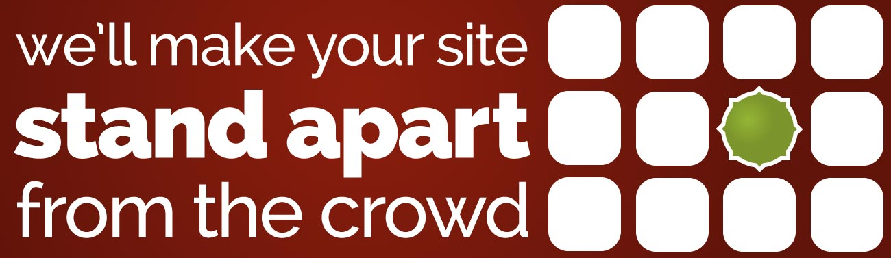 We'll make your site stand apart from the crowd